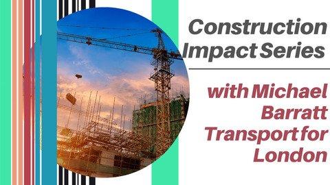 Construction Impact Series - Session One Rethinking Construction Logistics with Michael Barratt